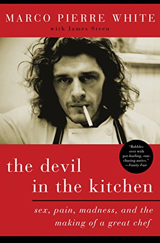 The Devil in the Kitchen: Sex, Pain, Madness, and the Making of a Great -