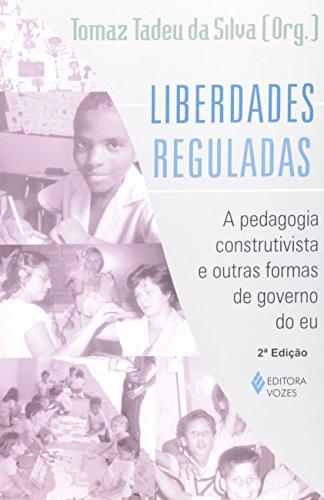 Liberdades Reguladas: a Pedagogia Construtivista e Outras Formas de Governo do eu