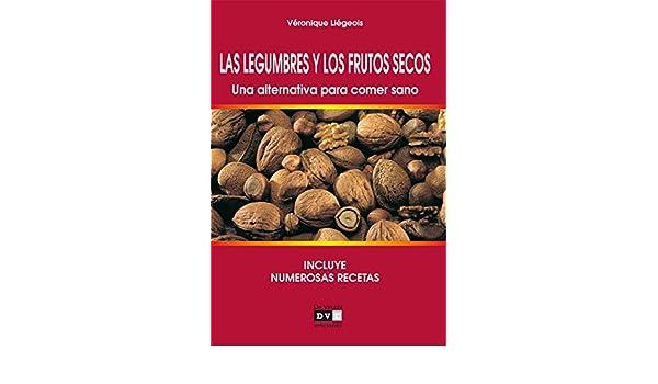 Amazon.com: Las legumbres y los frutos secos. Una alternativa para comer sano (Spanish Edition) eBook: Véronique Liégeois: Kindle Store