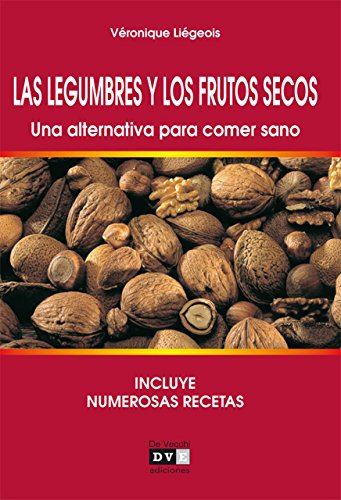 Las legumbres y los frutos secos. Una alternativa para comer sano (Spanish Edition)