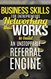 img - for Business Skills (for Entrepreneurs) Networking That WORKS To Build An Unstoppable Referral Engine (Business Networking, BNI, Referral Marketing, Sales, Get More Referrals Now) book / textbook / text book