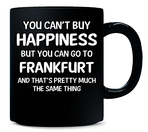 Can't Buy Happiness Can Go To Frankfurt - Mug