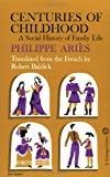 Centuries of Childhood: A Social History of Family Life, Philippe Aries, 0394702867