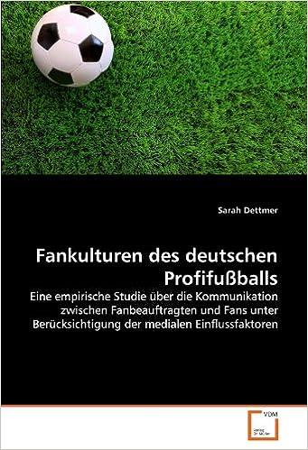 Book Fankulturen des deutschen Profifußballs: Eine empirische Studie über die Kommunikation zwischen Fanbeauftragten und Fans unter Berücksichtigung der medialen Einflussfaktoren (German Edition)
