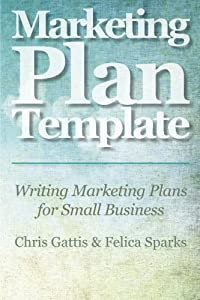 Marketing Plan Template: Writing Marketing Plans for Small Business by CreateSpace Independent Publishing Platform