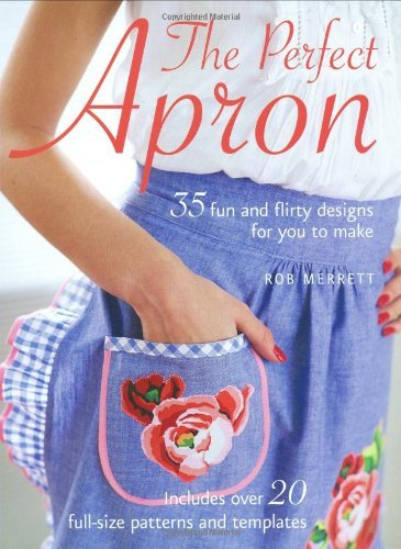 The Perfect Apron: 35 Fun and Flirty Designs for You to Make by Robert Merrett - Apron Perfect