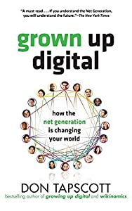 Grown Up Digital: How the Net Generation is Changing Your World by Don Tapscott (2008-10-24)