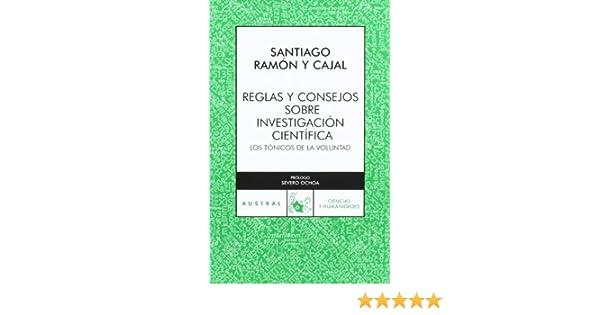 Reglas y consejos sobre investigación científica: Los tónicos de la voluntad Ciencias: Amazon.es: Santiago Ramón y Cajal: Libros
