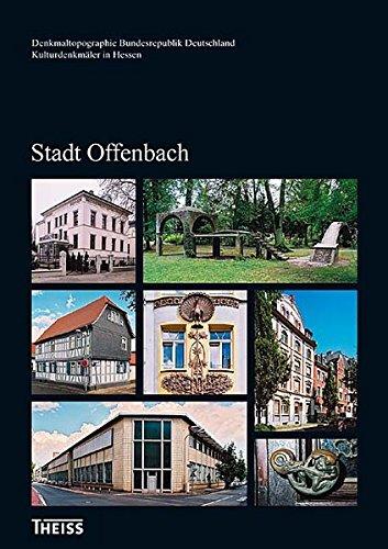 Kulturdenkmäler in Hessen. Stadt Offenbach (Denkmaltopographie Bundesrepublik Deutschland - Kulturdenkmäler in Hessen)