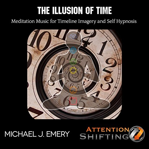 Illusion A-line (The Illusion of Time Meditation Music for Timeline Imagery and Self Hypnosis)