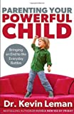 Parenting Your Powerful Child: Bringing an End to the Everyday Battles by Leman, Dr. Kevin(September 1, 2013) Hardcover