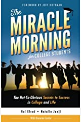 The Miracle Morning for College Students: The Not-So-Obvious Secrets to Success in College and Life Paperback
