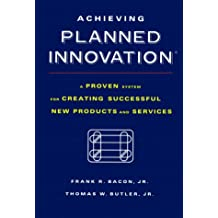 Achieving Planned Innovation: A Proven System for Creating Successful New Products and Services by Frank R. Bacon (1998-02-03)