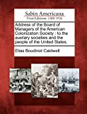 Address of the Board of Managers of the American Colonization Society, Elias Boudinot Caldwell, 1275789900