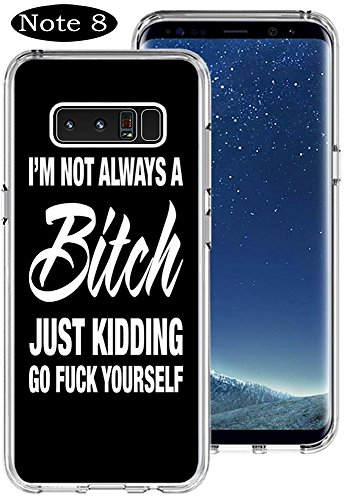 Galaxy Note 8 Case Bitch,Gifun [Anti-Slide] and [Drop Protection] Soft TPU Protective Case Cover for Galaxy Note 8 (2017) -I'm Not Always A Bitch Just Kidding Go Fuck Yourself