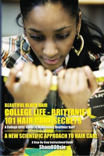 Beautiful Black Hair: COLLEGE Life: Brittanie's 101 Hair Care Secrets: A College Girls' Guide to Maintaining Healthier Hair! pdf epub