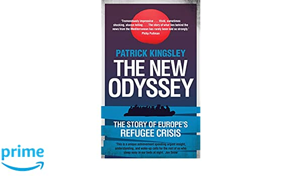 The New Odyssey. The Story Of The Refugee Crisis: Amazon.es: Patrick Kingsley: Libros en idiomas extranjeros