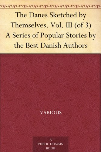 The Danes Sketched by Themselves. Vol. III (of 3) A Series of Popular Stories by the Best Danish Authors