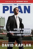img - for The Plan: Epstein, Maddon, and the Audacious Blueprint for a Cubs Dynasty book / textbook / text book