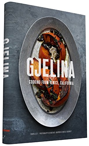 Gjelina: Cooking from Venice, California by Travis Lett
