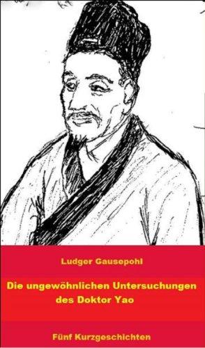 Die ungewöhnlichen Untersuchungen des Doktor Yao: Fünf Kurzgeschichten (German Edition)