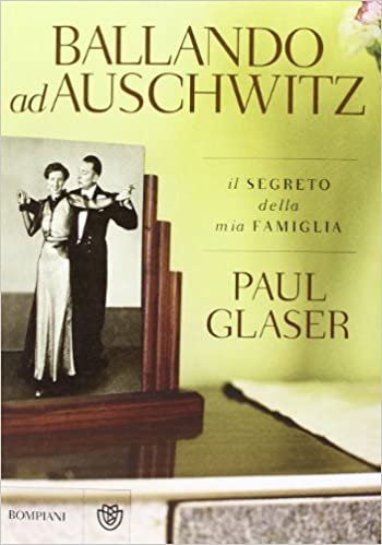 PAUL GLASER: BALLANDO AD AUSCHWITZ (A CORREDO FOTOGRAFIE IN B/N)