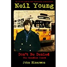 Neil Young: Don't Be Denied: The Canadian Years