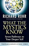 What the Mystics Know: Seven Pathways to Your