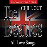 The Beatles Chill Out - All Love Songs