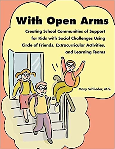 With Open Arms: Creating School Communities of Support for Kids with Social Challenges Using Circle of Friends, Extracurricular Activities, and Learning Teams by Mary Schlieder (2007-07-01)