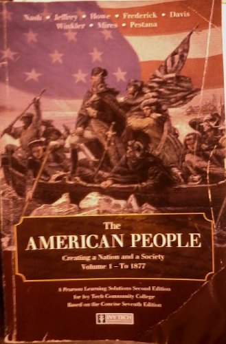 The American People: Creating a Nation and a Society, Volume 1 -To 1877 (Ivy Tech Community College)