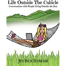 LIFE OUTSIDE THE CUBICLE: Conversations with People Living Outside the Box