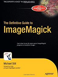The Definitive Guide to ImageMagick (Definitive Guides)