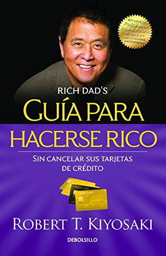 Guía para hacerse rico sin cancelar sus tarjetas de crédito /  Rich Dad's Guide to Becoming Rich Without Cutting Up Your Credit Cards (Spanish Edition) (Tarjeta De Credito)