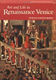 Art and Life in Renaissance Venice, Patricia Fortini Brown, 0131937863