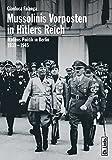 Mussolinis Vorposten in Hitlers Reich. Italiens Politik in Berlin 1933-1945