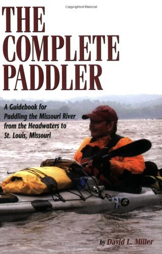 The Complete Paddler: A Guidebook for Paddling the Missouri River from the Headwaters to St. Louis, Missouri by David L. Miller - Malls St Missouri Louis