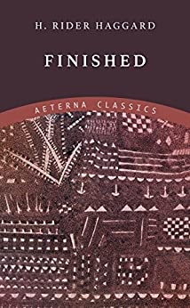 Finished (Allan Quatermain Book 9) by [Haggard, H. Rider]