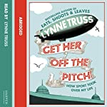 Get Her Off the Pitch! | Lynne Truss