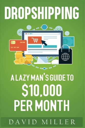 Dropshipping: A Lazy Man's Guide To Make Money Online And Build Your Own $10,000 Per Month Dropshipping Business, Ecommerce, E-Commerce, Shopify, Passive Income