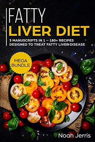 Fatty Liver Diet: MEGA BUNDLE - 3 Manuscripts in 1 - 180+ Recipes designed to treat fatty liver disease