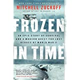 Frozen in Time: An Epic Story of Survival and a Modern Quest for Lost Heroes of World War II (P.S.)