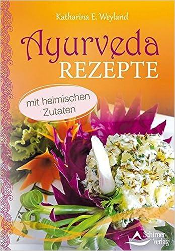 Ayurveda-Rezepte: mit heimischen Zutaten: Amazon.de: Katharina E ...