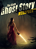 The Sixth Ghost Story MEGAPACK ™: 25 Classic Ghost Stories