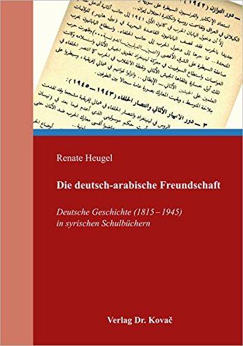 Die deutsch-arabische Freundschaft: Deutsche Geschichte (1815-1945) in syrischen Schulbüchern (Nur al-hikma)