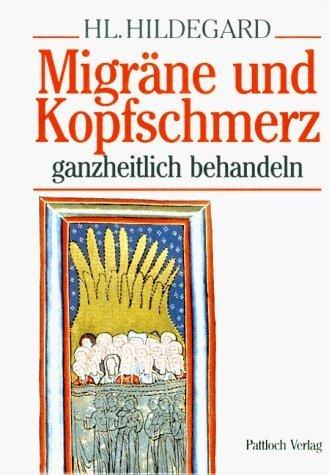 Hl. Hildegard: Migräne und Kopfschmerz ganzheitlich behandeln