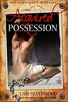 Acquired Possession (The Machinery of Desire Book 1) by [Silverwood, Cari]