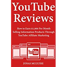 YouTube Reviews: How to Earn $1,000 Per Month Selling Information Products Through YouTube Affiliate Marketing