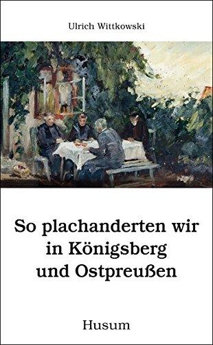 So plachanderten wir in Königsberg und Ostpreußen (Husum-Taschenbuch)