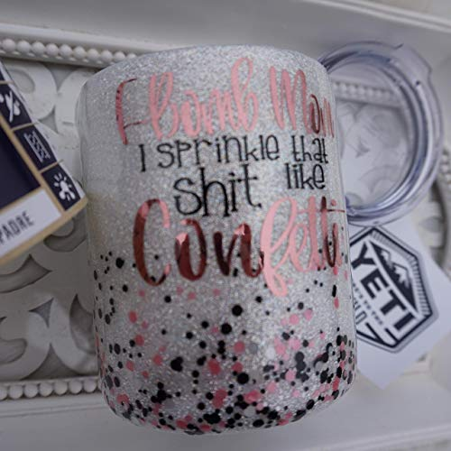 F-Bomb Mom I Sprinkle That Shit Like Confetti 10 OZ Lowball GLITTER YETI  RAMBLER Tumbler, Gift For MOM, Double Walled Stainless Steel, ROSE GOLD,